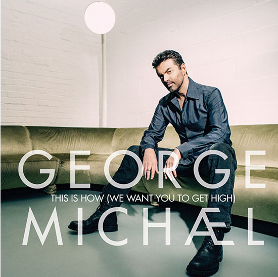 New: George Michael – 'This Is How (We Want You To Get High)'